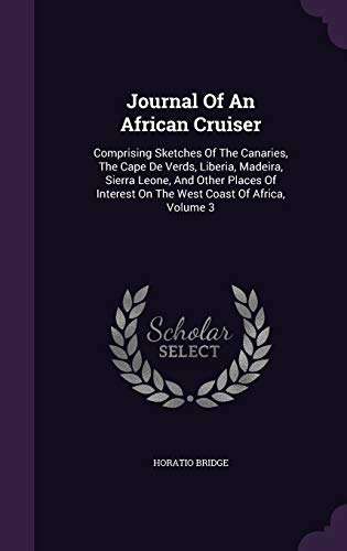 9781348117728: Journal Of An African Cruiser: Comprising Sketches Of The Canaries, The Cape De Verds, Liberia, Madeira, Sierra Leone, And Other Places Of Interest On The West Coast Of Africa, Volume 3
