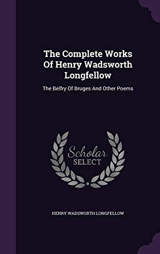 9781348118343: The Complete Works Of Henry Wadsworth Longfellow: The Belfry Of Bruges And Other Poems