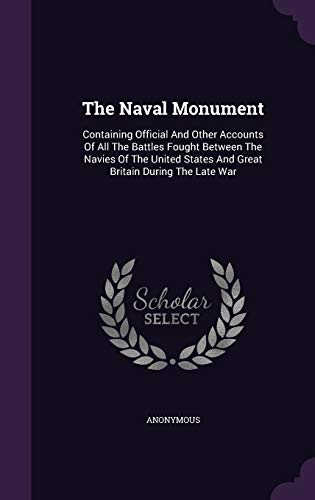 9781348136132: The Naval Monument: Containing Official And Other Accounts Of All The Battles Fought Between The Navies Of The United States And Great Britain During The Late War
