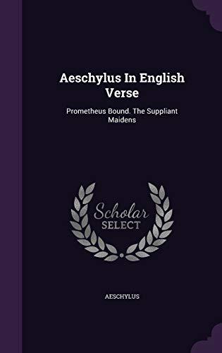 9781348140115: Aeschylus In English Verse: Prometheus Bound. The Suppliant Maidens