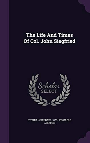 9781348144687: The Life And Times Of Col. John Siegfried