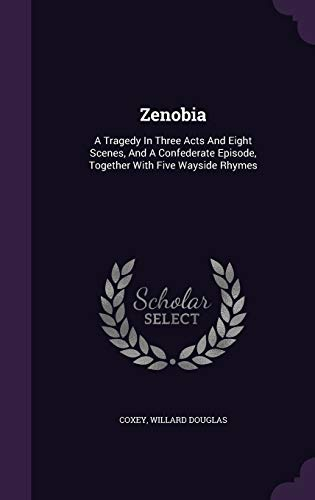 9781348152767: Zenobia: A Tragedy In Three Acts And Eight Scenes, And A Confederate Episode, Together With Five Wayside Rhymes