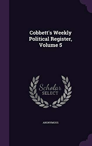 9781348157854: Cobbett's Weekly Political Register, Volume 5