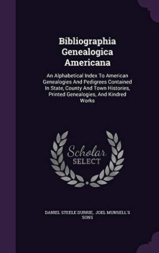 9781348159759: Bibliographia Genealogica Americana: An Alphabetical Index To American Genealogies And Pedigrees Contained In State, County And Town Histories, Printed Genealogies, And Kindred Works
