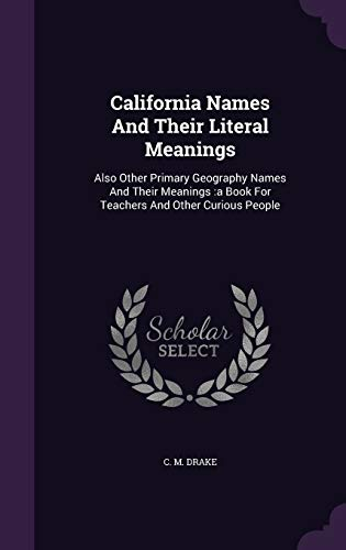 9781348160977: California Names And Their Literal Meanings: Also Other Primary Geography Names And Their Meanings :a Book For Teachers And Other Curious People