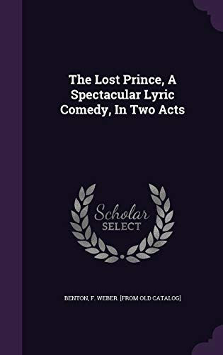 9781348166054: The Lost Prince, A Spectacular Lyric Comedy, In Two Acts