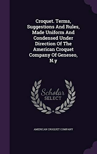 Croquet. Terms, Suggestions and Rules, Made Uniform: Company, American Croquet