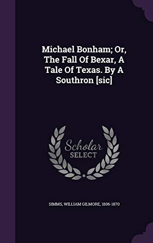 Michael Bonham; Or, the Fall of Bexar,: Simms, William Gilmore