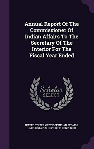 9781348217626: Annual Report Of The Commissioner Of Indian Affairs To The Secretary Of The Interior For The Fiscal Year Ended