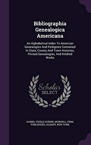 9781348249573: Bibliographia Genealogica Americana: An Alphabetical Index To American Genealogies And Pedigrees Contained In State, County And Town Histories, Printed Genealogies, And Kindred Works