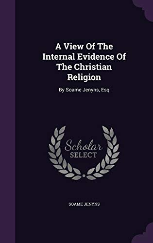 9781348253020: A View Of The Internal Evidence Of The Christian Religion: By Soame Jenyns, Esq