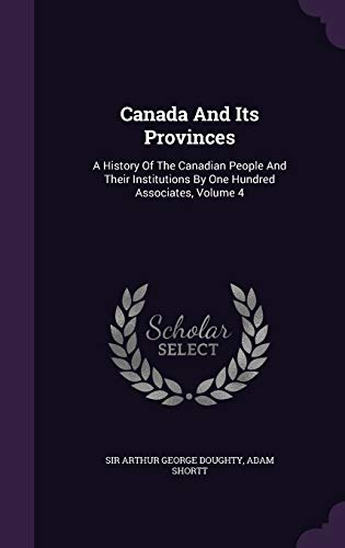 9781348264651: Canada And Its Provinces: A History Of The Canadian People And Their Institutions By One Hundred Associates, Volume 4