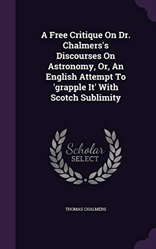 9781348267959: A Free Critique On Dr. Chalmers's Discourses On Astronomy, Or, An English Attempt To 'grapple It' With Scotch Sublimity