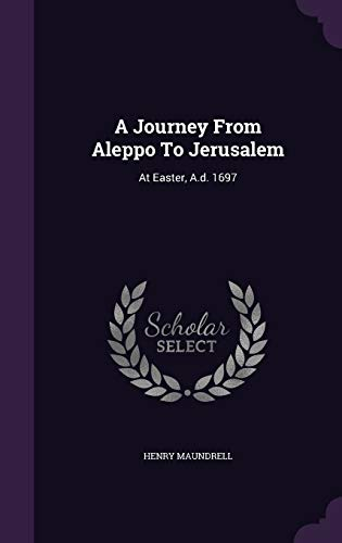 9781348268703: A Journey From Aleppo To Jerusalem: At Easter, A.d. 1697