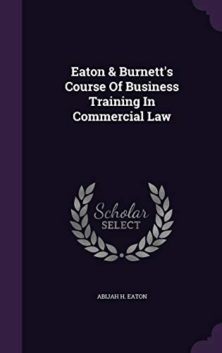 9781348282105: Eaton & Burnett's Course Of Business Training In Commercial Law