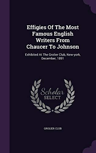 9781348284178: Effigies Of The Most Famous English Writers From Chaucer To Johnson: Exhibited At The Grolier Club, New-york, December, 1891