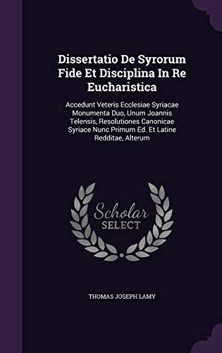 9781348285687: Dissertatio De Syrorum Fide Et Disciplina In Re Eucharistica: Accedunt Veteris Ecclesiae Syriacae Monumenta Duo, Unum Joannis Telensis, Resolutiones ... Nunc Primum Ed. Et Latine Redditae, Alterum