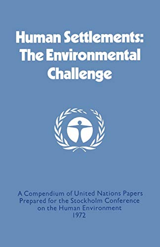 Human Settlements: The Environmental Challenge. A Compendium of United Nations Papers Prepared for ...