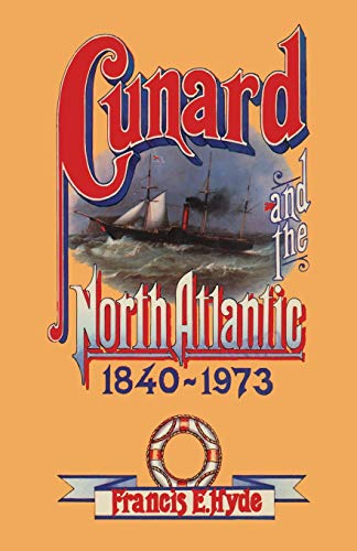 9781349023929: Cunard and the North Atlantic 1840–1973: A History of Shipping and Financial Management