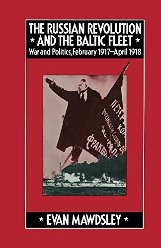 9781349037612: The Russian Revolution and the Baltic Fleet: War and Politics, February 1917-April 1918 (Studies in Russia and East Europe)