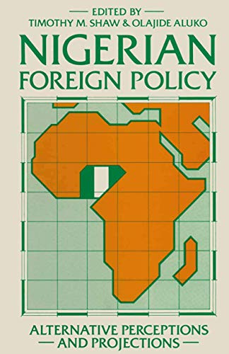 Nigerian Foreign Policy: Alternative Perceptions and Projections: Olajide Aluko, Professor