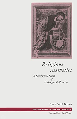 9781349100231: Religious Aesthetics: A Theological Study of Making and Meaning (Studies in Literature and Religion)