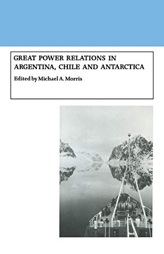 9781349100774: Great Power Relations in Argentina, Chile and Antarctica
