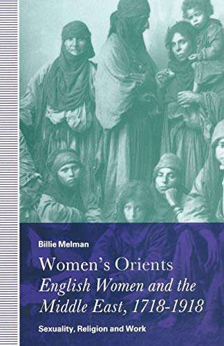 Women's Orients: English Women and the Middle: Billie Melman