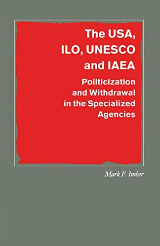 9781349103874: The USA, ILO, UNESCO and IAEA: Politicization and Withdrawal in the Specialized Agencies (Southampton Studies in International Policy)