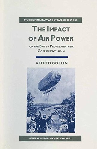 9781349108893: The Impact of Air Power on the British People and their Government, 1909–14 (Studies in Military and Strategic History)
