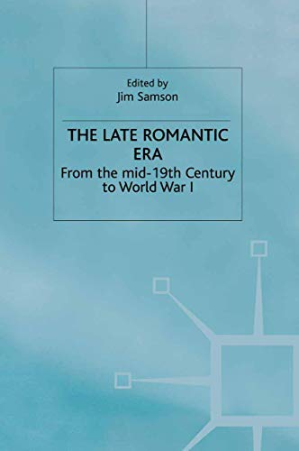 9781349113026: The Late Romantic Era: Volume 7: From the Mid-19th Century to World War I (Man & Music)