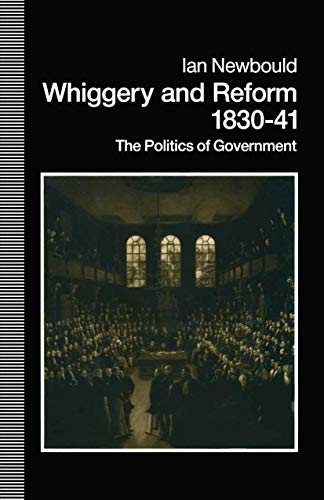 9781349117499: Whiggery and Reform, 1830–41: The Politics of Government