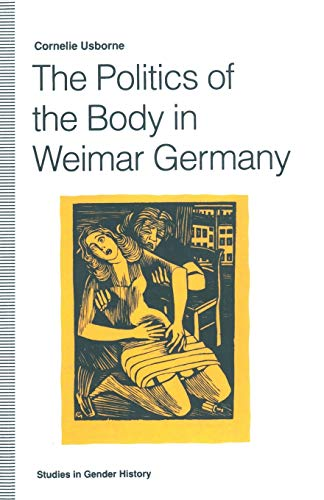 9781349122462: The Politics of the Body in Weimar Germany: Women's Reproductive Rights and Duties (Studies in Gender History)