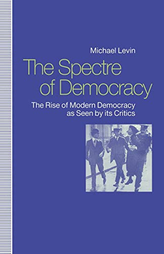 9781349125494: The Spectre of Democracy: The Rise of Modern Democracy As Seen by Its Critics