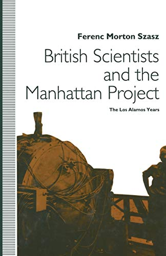 9781349127337: British Scientists and the Manhattan Project: The Los Alamos Years