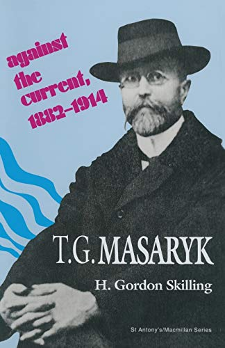 9781349133949: T. G. Masaryk: Against the Current, 1882–1914 (St Antony's Series)