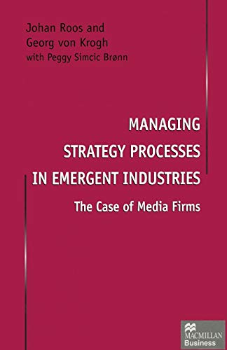 Managing Strategy Processes in Emergent Industries. The Case of Media Firms: JOHAN ROOS