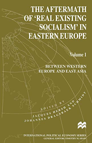 9781349141579: The Aftermath of 'Real Existing Socialism' in Eastern Europe: Volume 1: Between Western Europe and East Asia (International Political Economy Series)