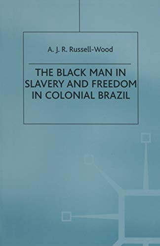 The Black Man in Slavery and Freedom in Colonial Brazil (St Antony's): Russell-Wood, A J R