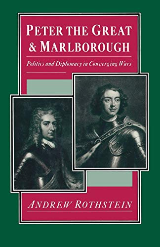 Peter the Great and Marlborough: Politics and Diplomacy in Converging Wars: Rothstein, Andrew