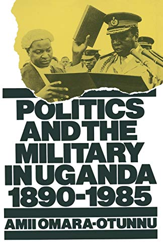 "Politics and the Military in Uganda, 1890â€""1985: AMII OMARA-OTUNNU"