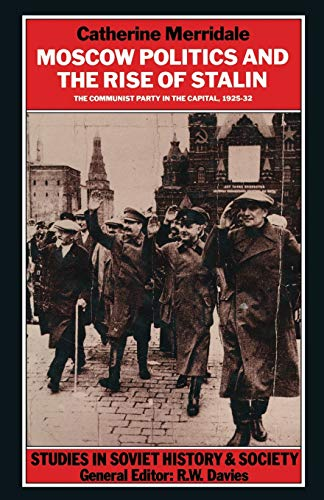 9781349210442: Moscow Politics and The Rise of Stalin: The Communist Party in the Capital, 1925–32 (Studies in Soviet History and Society)