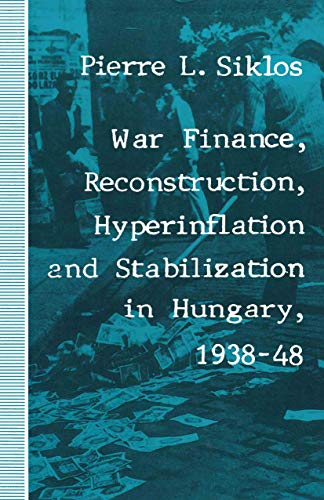 9781349213276: War Finance, Reconstruction, Hyperinflation and Stabilization in Hungary, 1938–48 (St Antony's)