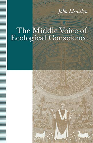 9781349216260: The Middle Voice of Ecological Conscience: A Chiasmic Reading of Responsibility in the Neighborhood of Levinas, Heidegger and Others
