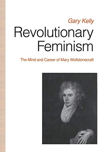 9781349220656: Revolutionary Feminism: The Mind and Career of Mary Wollstonecraft