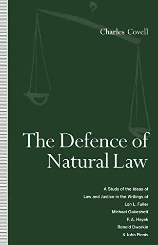 9781349223619: The Defence of Natural Law: A Study of the Ideas of Law and Justice in the Writings of Lon L. Fuller, Michael Oakeshot, F. A. Hayek, Ronald Dworkin and John Finnis