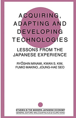 9781349237777: Acquiring, Adapting and Developing Technologies: Lessons from the Japanese Experience (Studies in the Modern Japanese Economy)