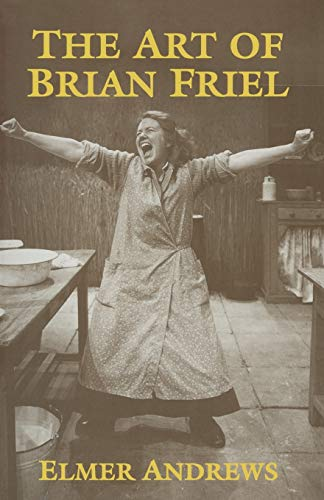 9781349239887: The Art of Brian Friel: Neither Reality Nor Dreams