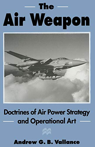9781349244225: The Air Weapon: Doctrines of Air Power Strategy and Operational Art