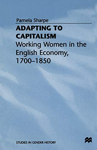 9781349244584: Adapting to Capitalism: Working Women in the English Economy, 1700–1850 (Studies in Gender History)